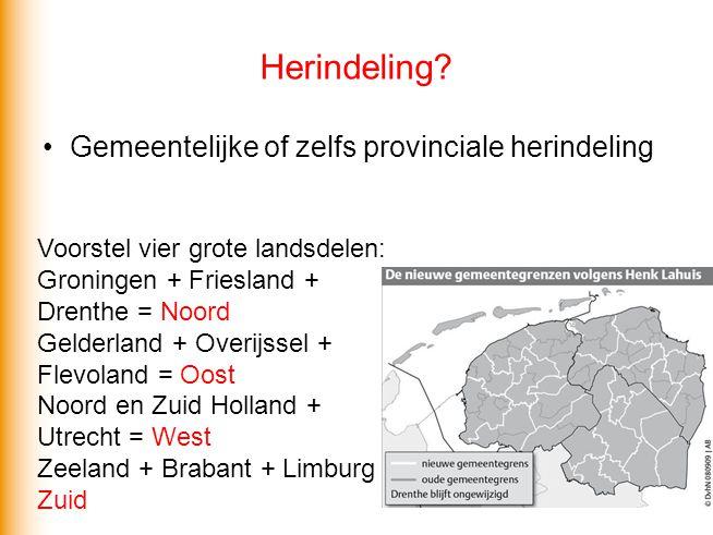 Herindeling? •Gemeentelijke of zelfs provinciale herindeling Voorstel vier grote landsdelen: Groningen + Friesland + Drenthe = Noord Gelderland + Over