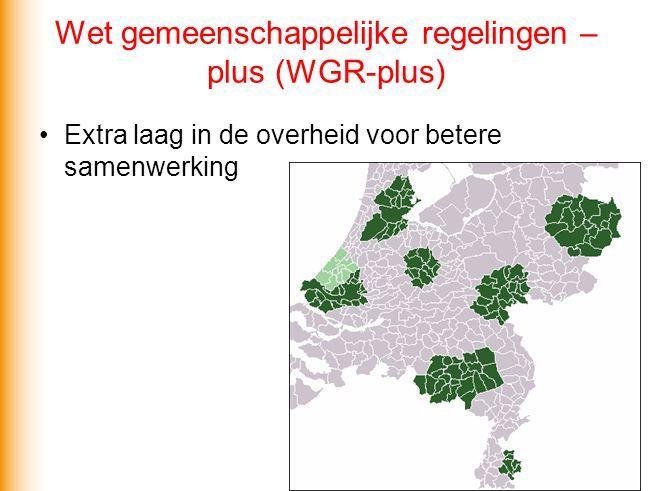 Wet gemeenschappelijke regelingen – plus (WGR-plus) •Extra laag in de overheid voor betere samenwerking