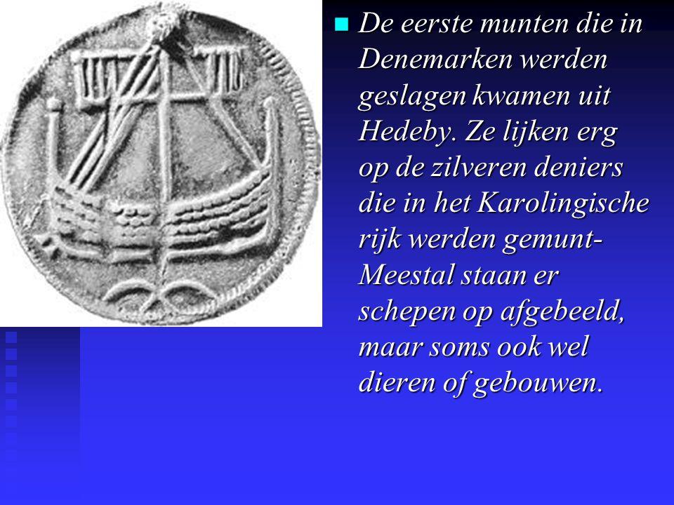 n De eerste munten die in Denemarken werden geslagen kwamen uit Hedeby.