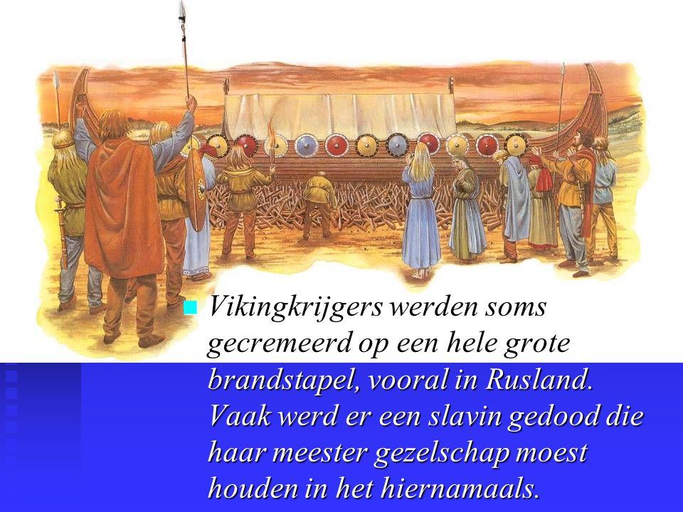 n Vikingkrijgers werden soms gecremeerd op een hele grote brandstapel, vooral in Rusland.