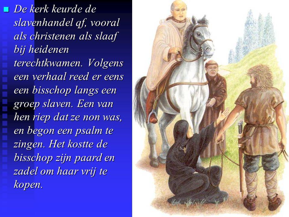 n De kerk keurde de slavenhandel qf, vooral als christenen als slaaf bij heidenen terechtkwamen.