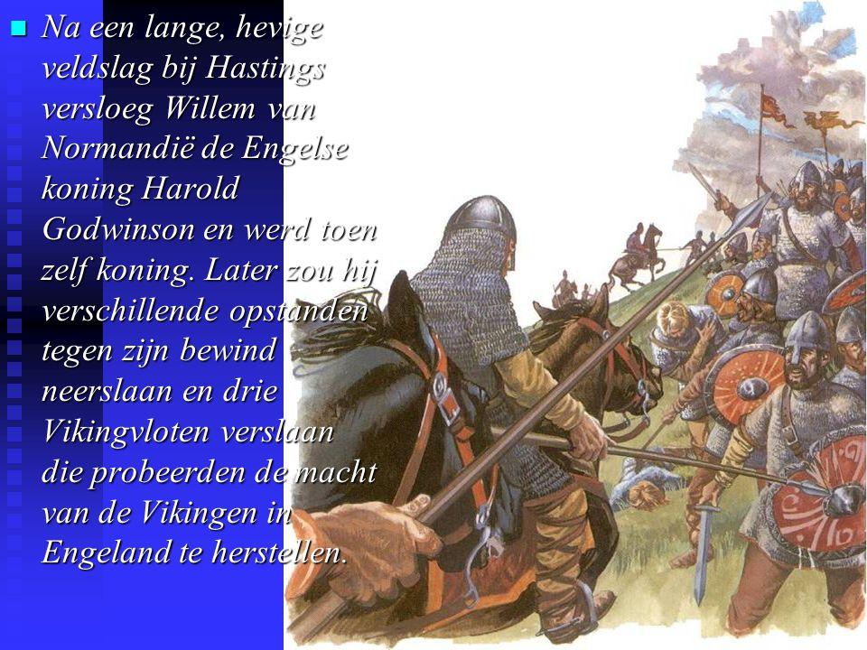 n Na een lange, hevige veldslag bij Hastings versloeg Willem van Normandië de Engelse koning Harold Godwinson en werd toen zelf koning.