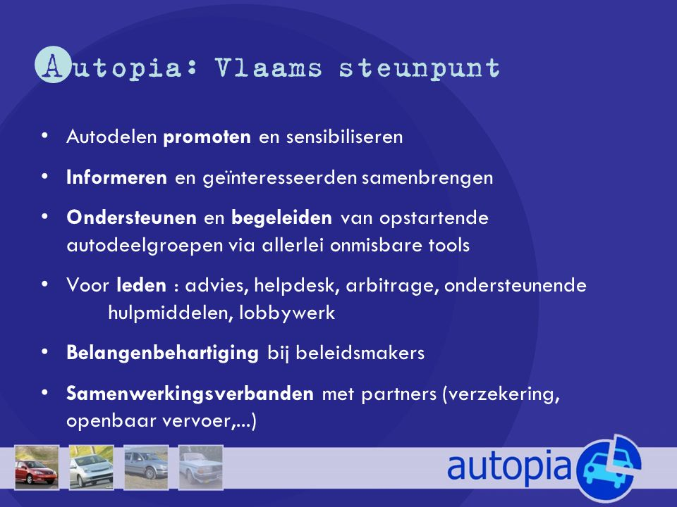 A utopia: Vlaams steunpunt •Autodelen promoten en sensibiliseren •Informeren en geïnteresseerden samenbrengen •Ondersteunen en begeleiden van opstarte