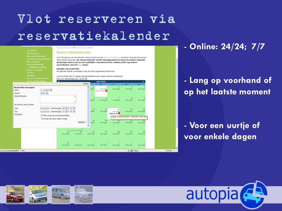 Vlot reserveren via reservatiekalender - Online: 24/24; 7/7 - Lang op voorhand of op het laatste moment - Voor een uurtje of voor enkele dagen