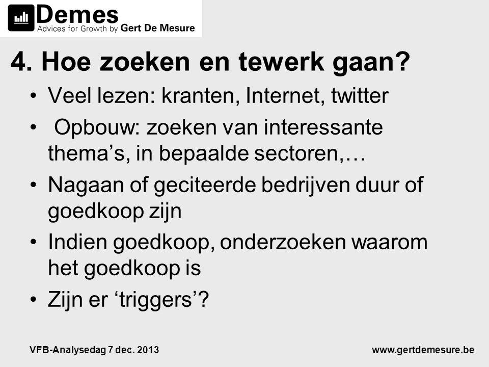 www.gertdemesure.beVFB-Analysedag 7 dec. 2013 4. Hoe zoeken en tewerk gaan? •Veel lezen: kranten, Internet, twitter • Opbouw: zoeken van interessante