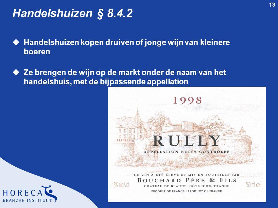 13 Handelshuizen § 8.4.2 uHandelshuizen kopen druiven of jonge wijn van kleinere boeren uZe brengen de wijn op de markt onder de naam van het handelsh