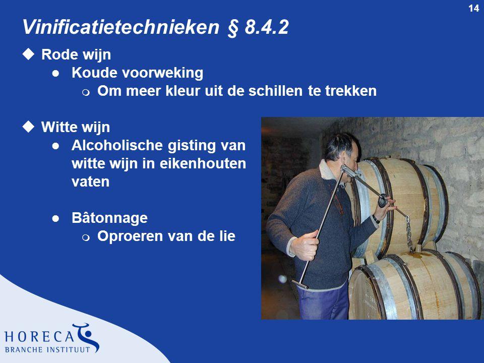 14 Vinificatietechnieken § 8.4.2 uRode wijn l Koude voorweking m Om meer kleur uit de schillen te trekken uWitte wijn l Alcoholische gisting van witte