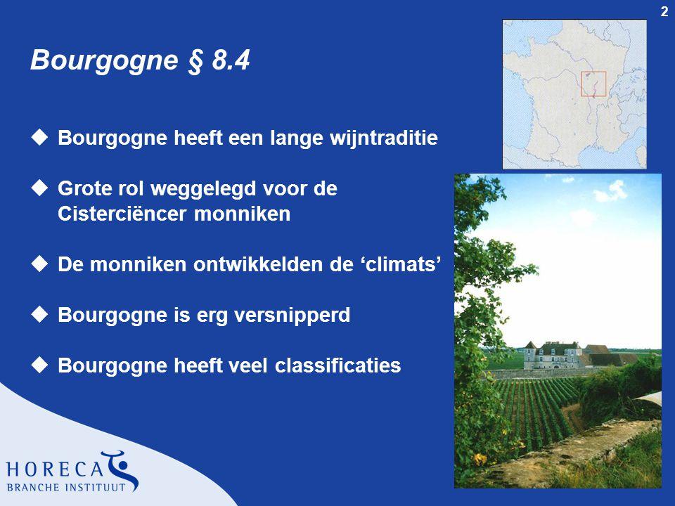 2 Bourgogne § 8.4 uBourgogne heeft een lange wijntraditie uGrote rol weggelegd voor de Cisterciëncer monniken uDe monniken ontwikkelden de 'climats' u