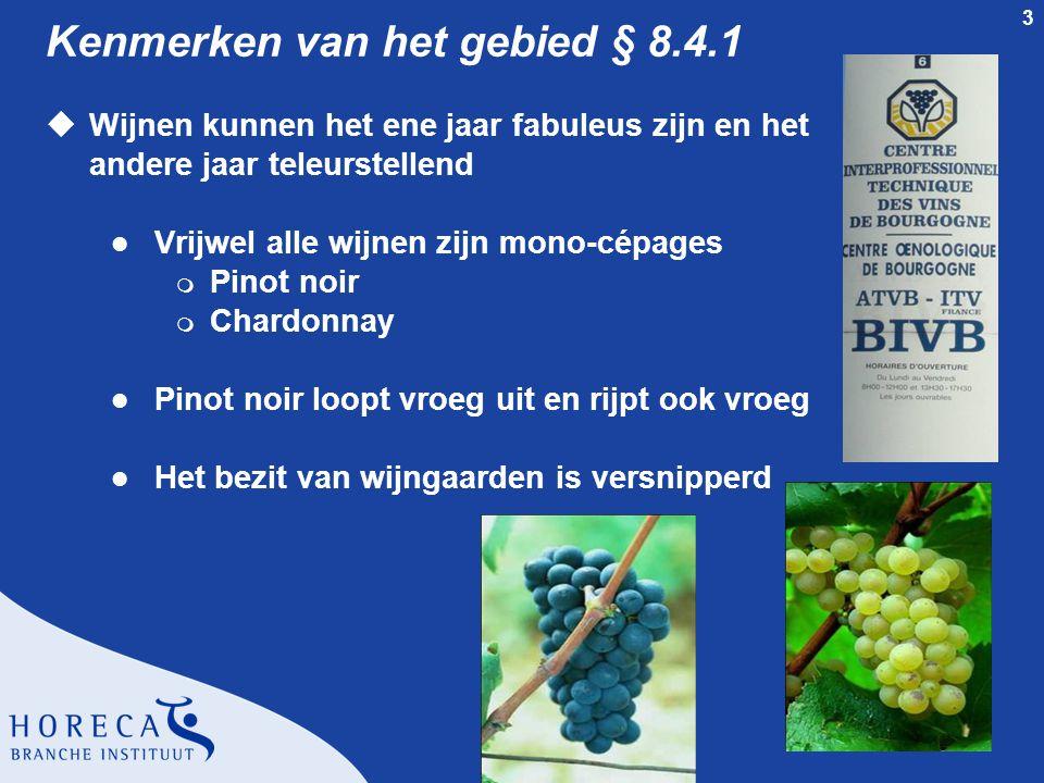 3 Kenmerken van het gebied § 8.4.1 uWijnen kunnen het ene jaar fabuleus zijn en het andere jaar teleurstellend l Vrijwel alle wijnen zijn mono-cépages