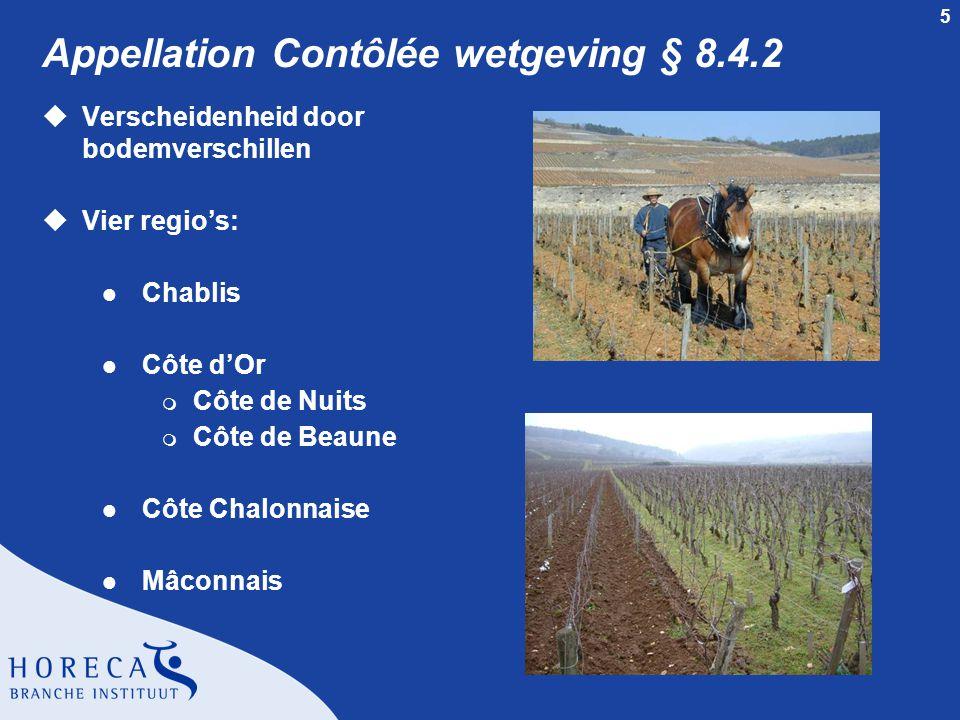 5 Appellation Contôlée wetgeving § 8.4.2 uVerscheidenheid door bodemverschillen uVier regio's: l Chablis l Côte d'Or m Côte de Nuits m Côte de Beaune