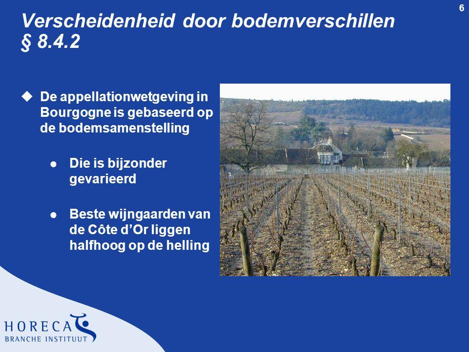 6 Verscheidenheid door bodemverschillen § 8.4.2 uDe appellationwetgeving in Bourgogne is gebaseerd op de bodemsamenstelling l Die is bijzonder gevarie