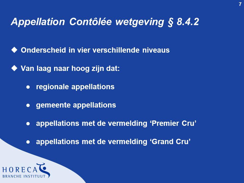 7 Appellation Contôlée wetgeving § 8.4.2 uOnderscheid in vier verschillende niveaus uVan laag naar hoog zijn dat: l regionale appellations l gemeente