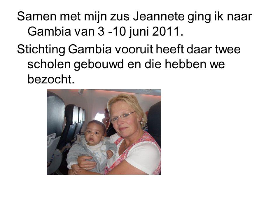 Samen met mijn zus Jeannete ging ik naar Gambia van 3 -10 juni 2011.