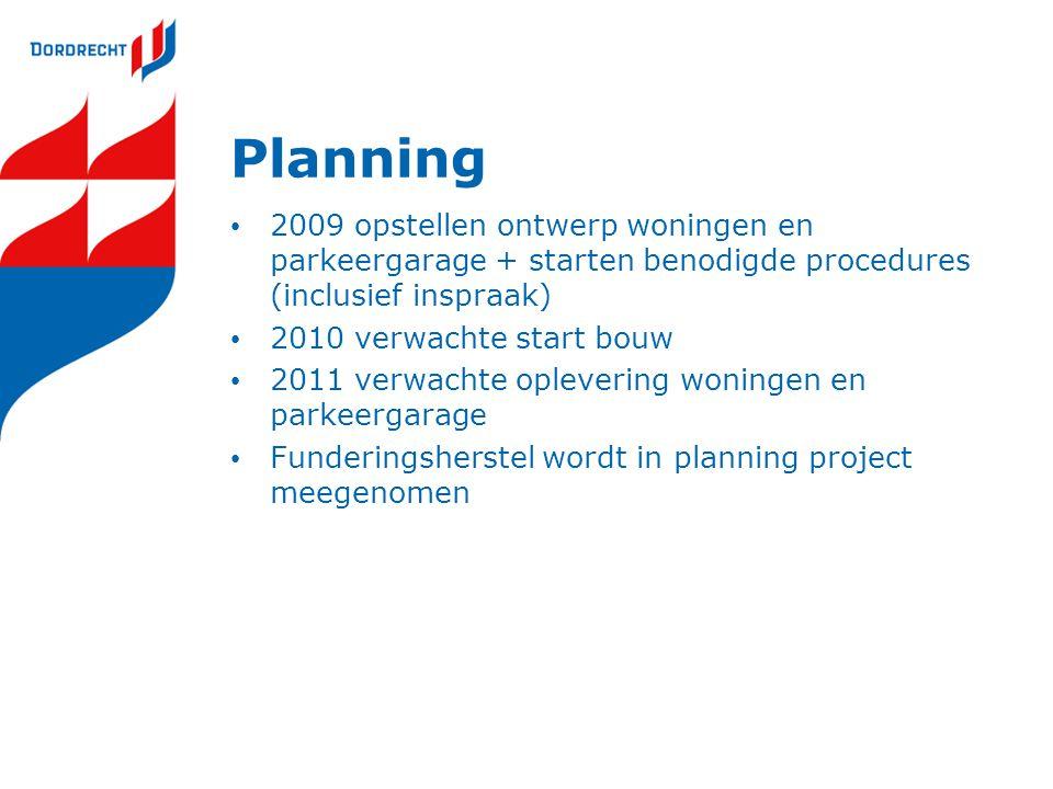 Planning • 2009 opstellen ontwerp woningen en parkeergarage + starten benodigde procedures (inclusief inspraak) • 2010 verwachte start bouw • 2011 ver