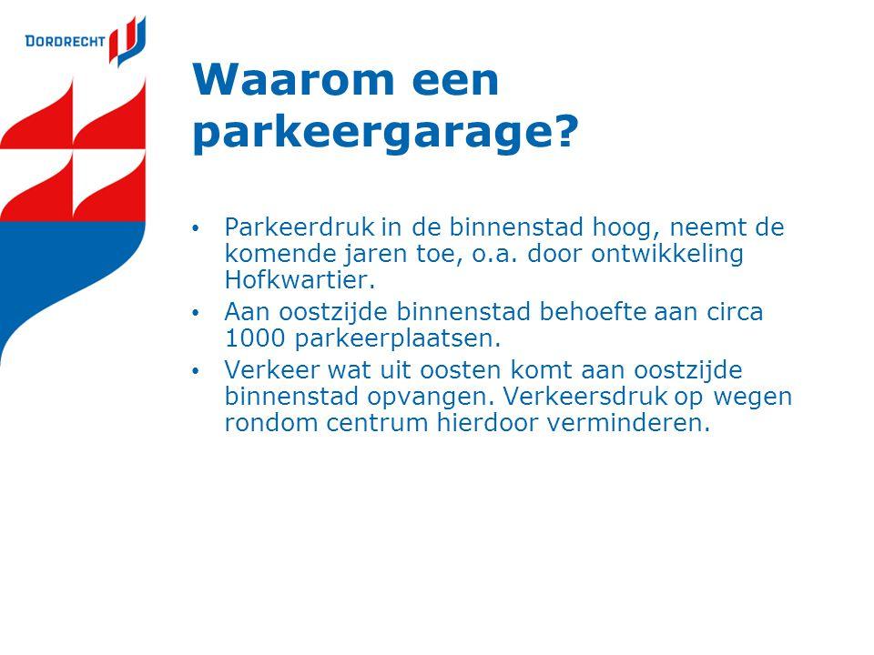 Waarom een parkeergarage.• Parkeerdruk in de binnenstad hoog, neemt de komende jaren toe, o.a.