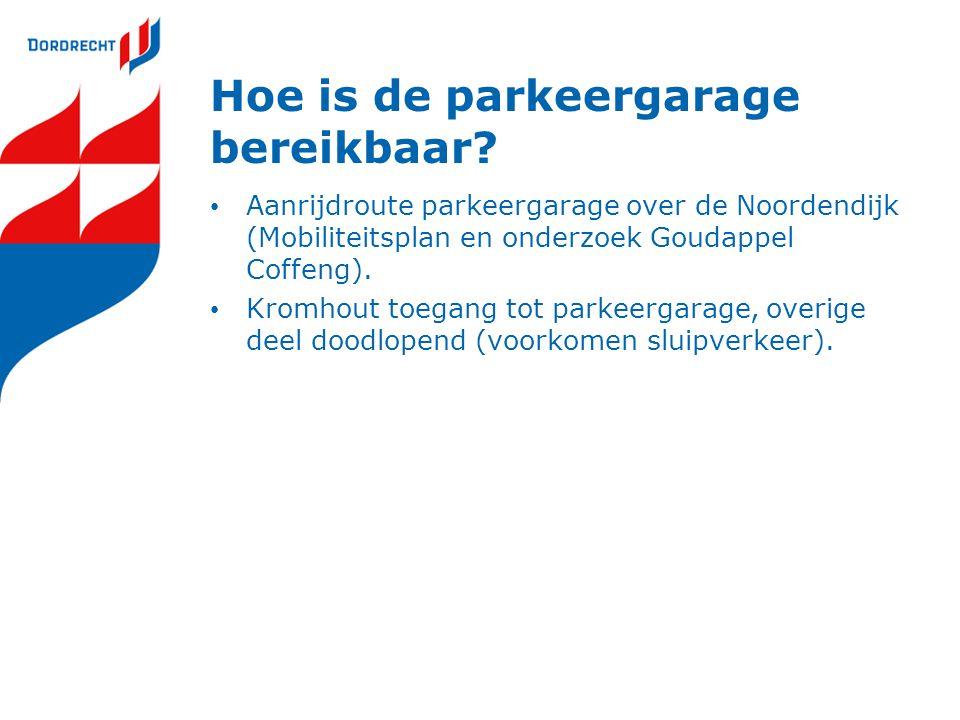 Hoe is de parkeergarage bereikbaar? • Aanrijdroute parkeergarage over de Noordendijk (Mobiliteitsplan en onderzoek Goudappel Coffeng). • Kromhout toeg