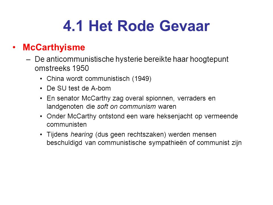 4.1 Het Rode Gevaar •McCarthyisme –De anticommunistische hysterie bereikte haar hoogtepunt omstreeks 1950 •China wordt communistisch (1949) •De SU tes