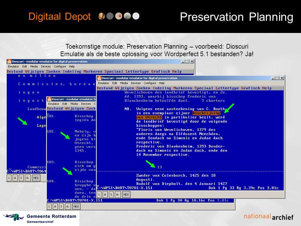 Digitaal Depot Preservation Planning Toekomstige module: Preservation Planning – voorbeeld: Dioscuri Emulatie als de beste oplossing voor Wordperfect 5.1 bestanden.