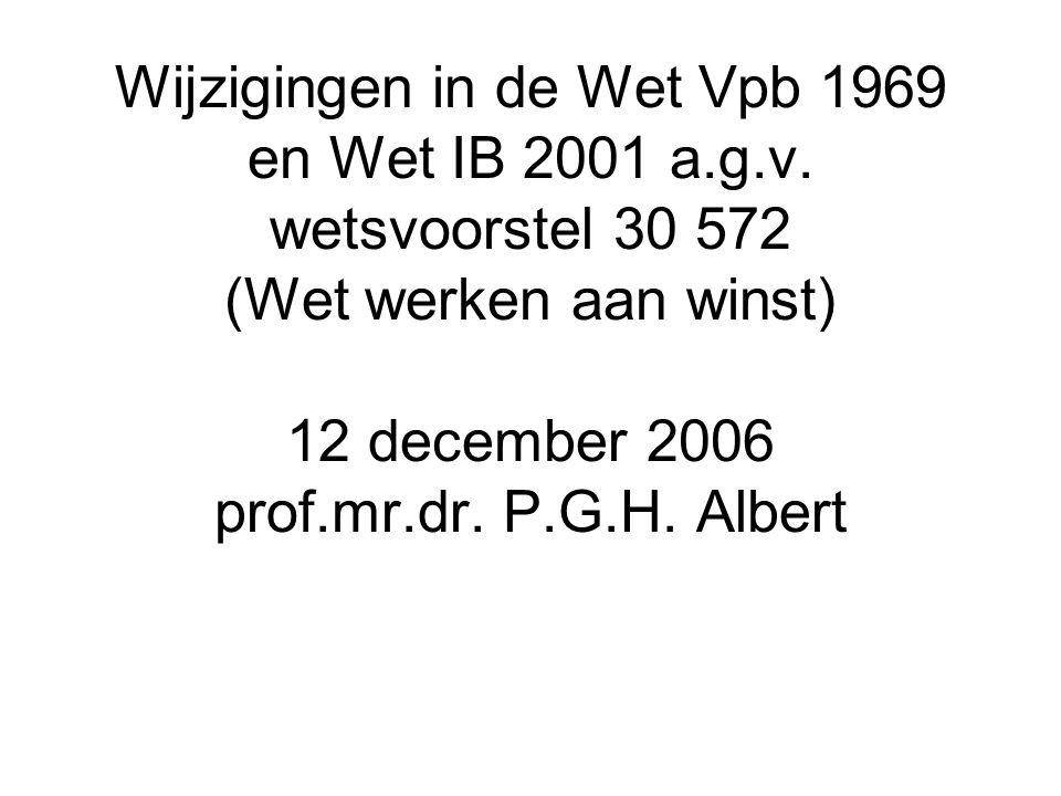 Wijzigingen in de Wet Vpb 1969 en Wet IB 2001 a.g.v. wetsvoorstel 30 572 (Wet werken aan winst) 12 december 2006 prof.mr.dr. P.G.H. Albert