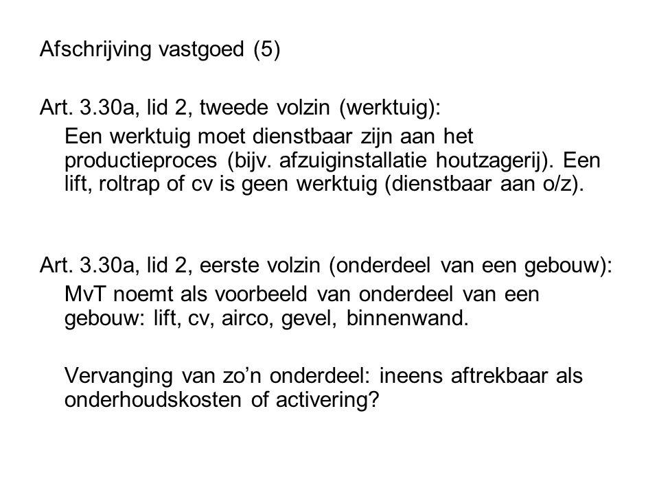 Afschrijving vastgoed (5) Art. 3.30a, lid 2, tweede volzin (werktuig): Een werktuig moet dienstbaar zijn aan het productieproces (bijv. afzuiginstalla