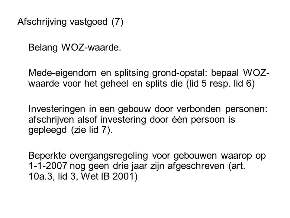 Afschrijving vastgoed (7) Belang WOZ-waarde. Mede-eigendom en splitsing grond-opstal: bepaal WOZ- waarde voor het geheel en splits die (lid 5 resp. li