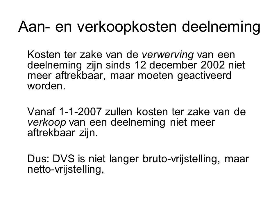 Aan- en verkoopkosten deelneming Kosten ter zake van de verwerving van een deelneming zijn sinds 12 december 2002 niet meer aftrekbaar, maar moeten ge