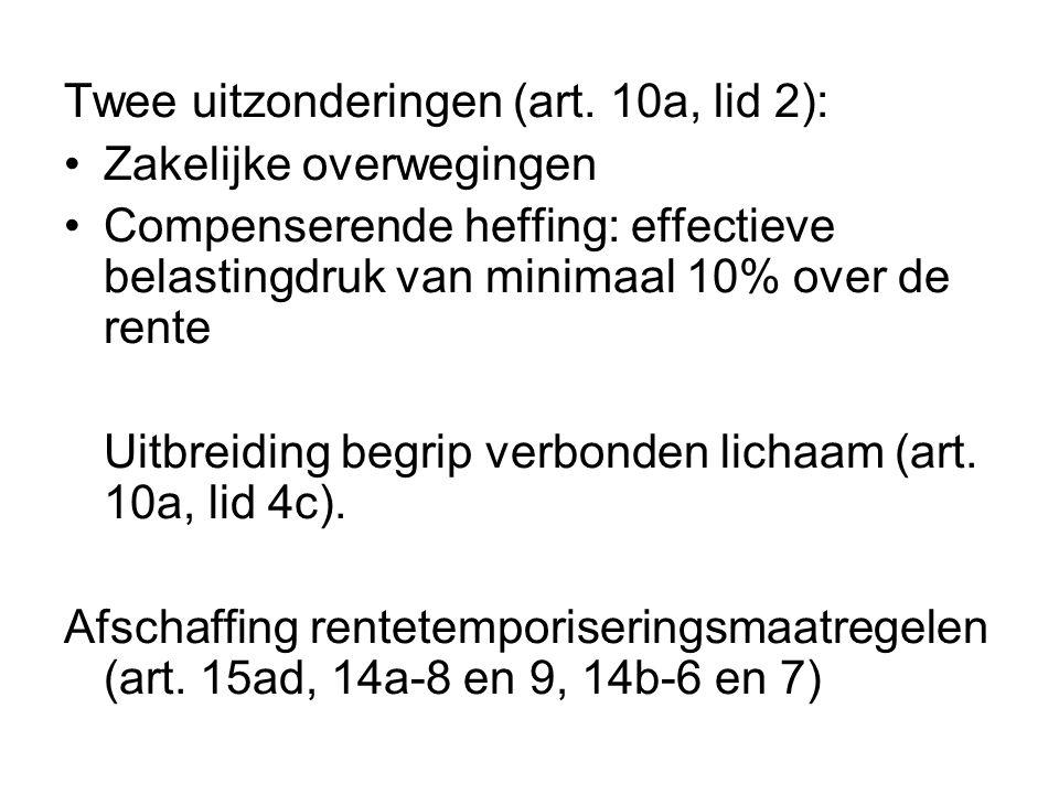 Twee uitzonderingen (art. 10a, lid 2): •Zakelijke overwegingen •Compenserende heffing: effectieve belastingdruk van minimaal 10% over de rente Uitbrei