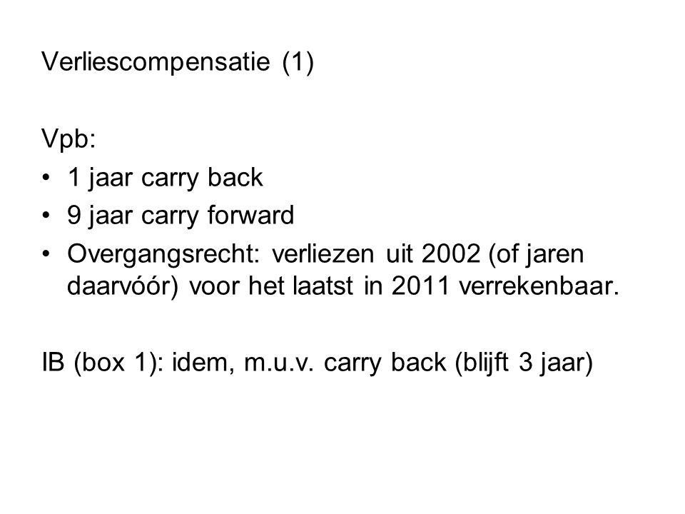 Verliescompensatie (1) Vpb: •1 jaar carry back •9 jaar carry forward •Overgangsrecht: verliezen uit 2002 (of jaren daarvóór) voor het laatst in 2011 v