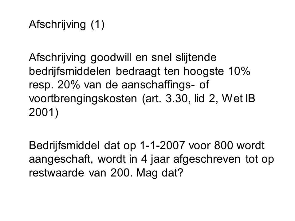 Afschrijving (1) Afschrijving goodwill en snel slijtende bedrijfsmiddelen bedraagt ten hoogste 10% resp. 20% van de aanschaffings- of voortbrengingsko