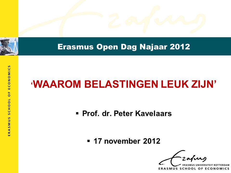 Erasmus Open Dag Najaar 2012 ' WAAROM BELASTINGEN LEUK ZIJN'  Prof.