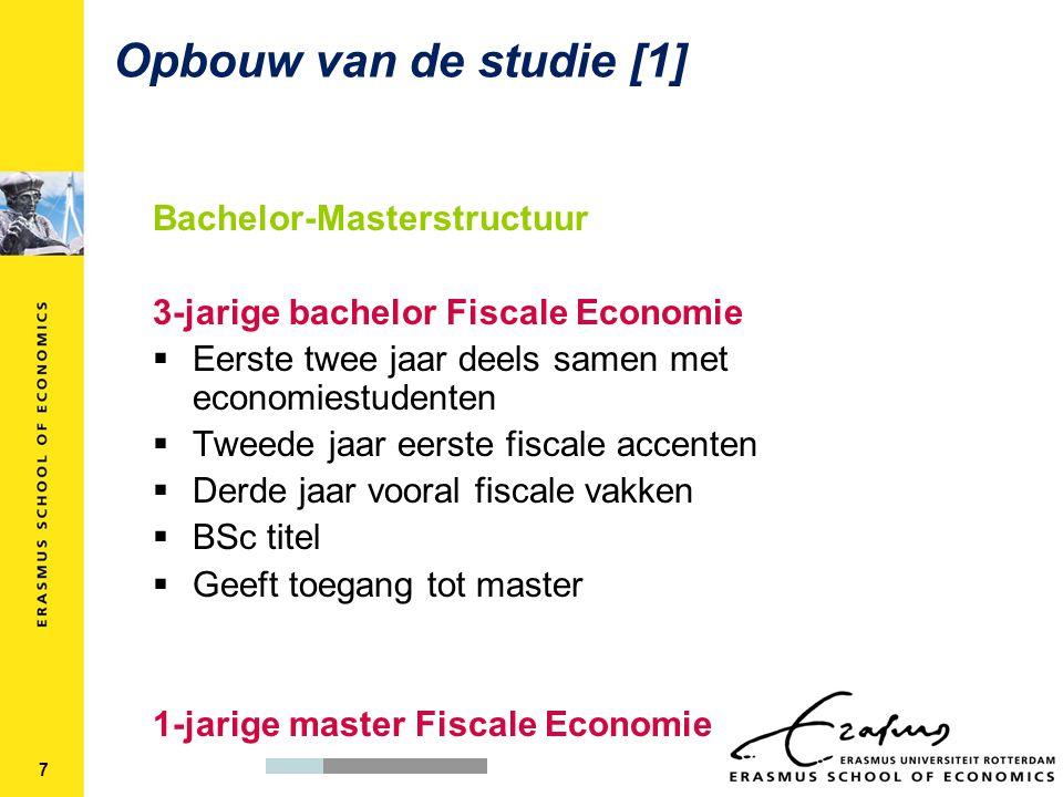 Bachelor-Masterstructuur 3-jarige bachelor Fiscale Economie  Eerste twee jaar deels samen met economiestudenten  Tweede jaar eerste fiscale accenten  Derde jaar vooral fiscale vakken  BSc titel  Geeft toegang tot master 1-jarige master Fiscale Economie Opbouw van de studie [1] 7