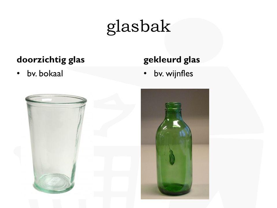 doorzichtig glas • bv. bokaal gekleurd glas • bv. wijnfles