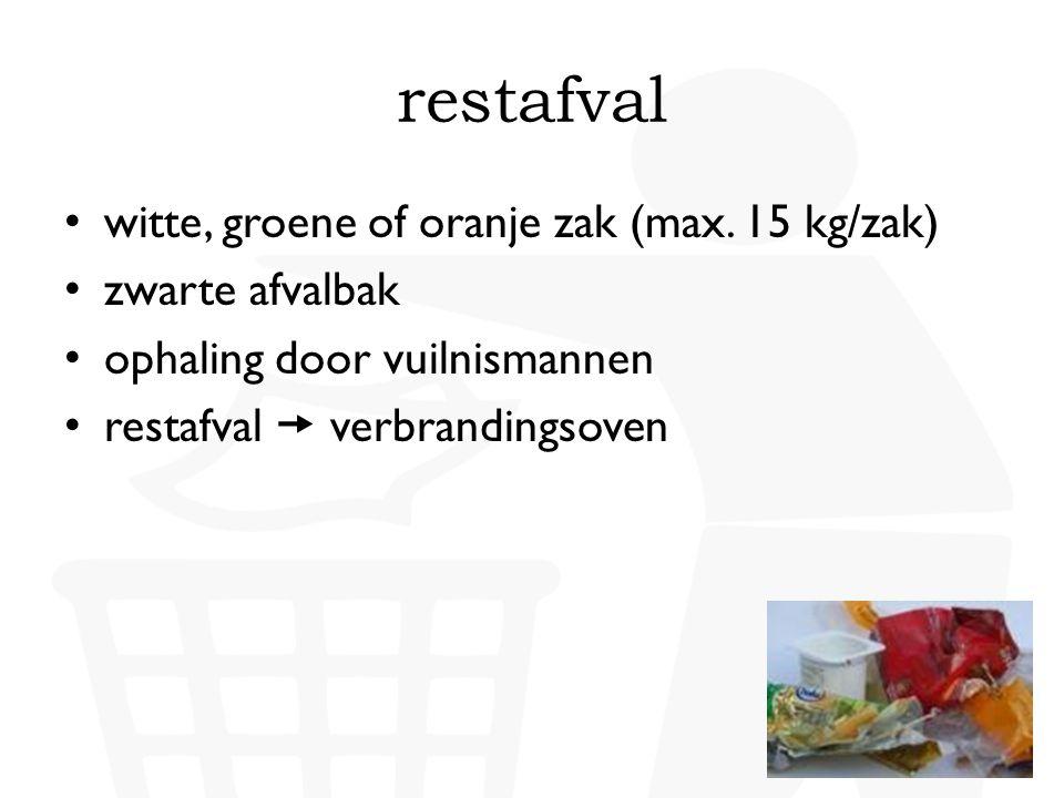 • witte, groene of oranje zak (max. 15 kg/zak) • zwarte afvalbak • ophaling door vuilnismannen • restafval  verbrandingsoven