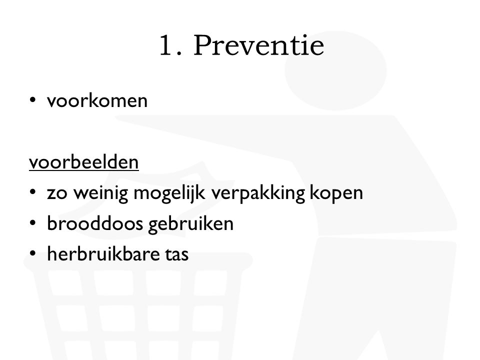 • voorkomen voorbeelden • zo weinig mogelijk verpakking kopen • brooddoos gebruiken • herbruikbare tas
