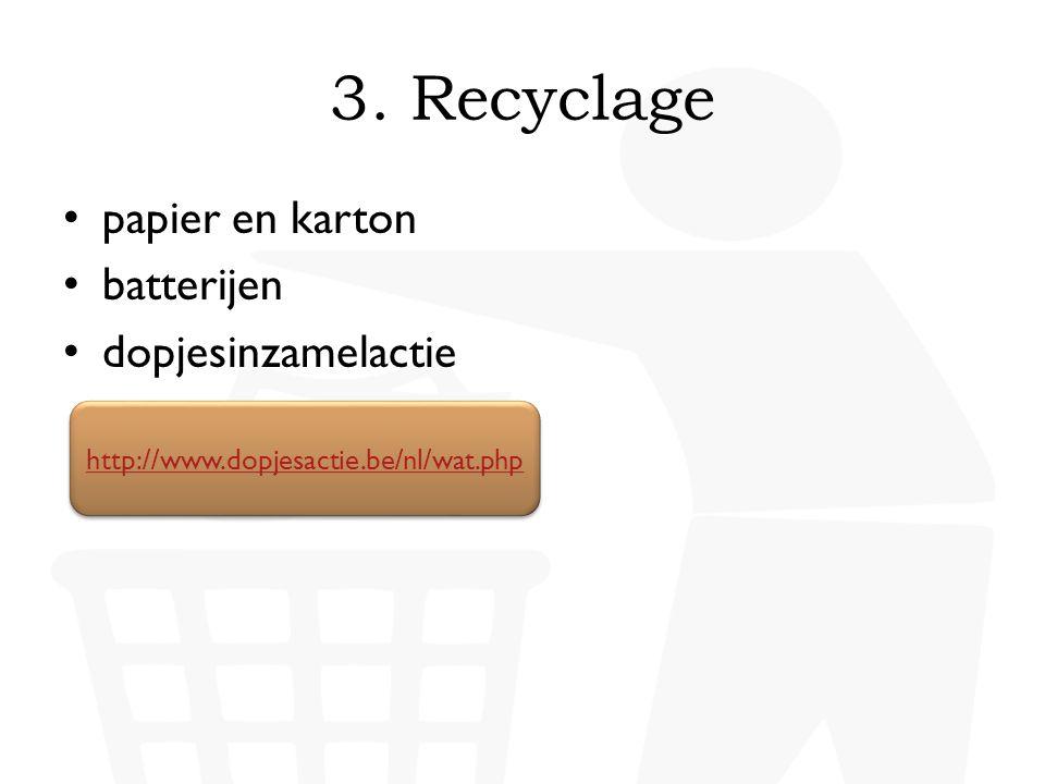 • papier en karton • batterijen • dopjesinzamelactie http://www.dopjesactie.be/nl/wat.php