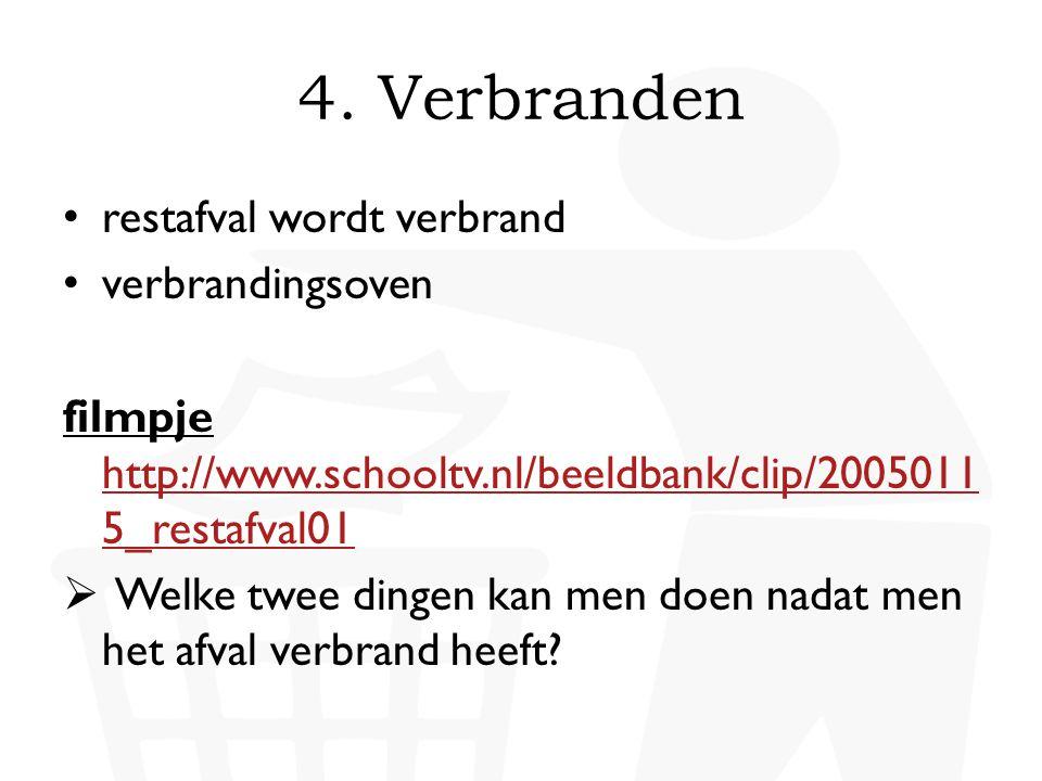 • restafval wordt verbrand • verbrandingsoven filmpje http://www.schooltv.nl/beeldbank/clip/2005011 5_restafval01 http://www.schooltv.nl/beeldbank/cli