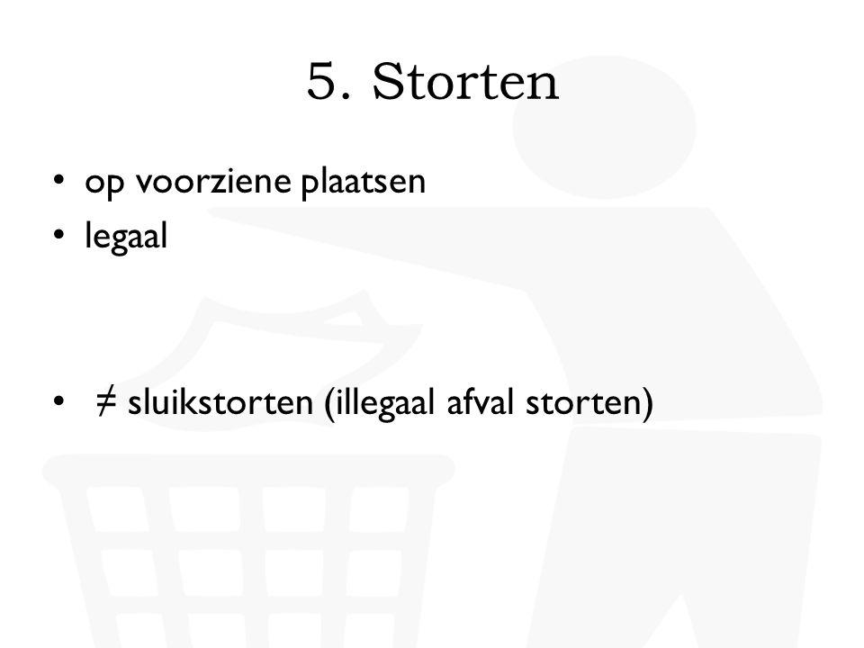 • op voorziene plaatsen • legaal • ≠ sluikstorten (illegaal afval storten)