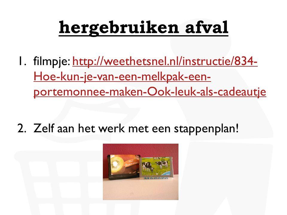 hergebruiken afval 1.filmpje: http://weethetsnel.nl/instructie/834- Hoe-kun-je-van-een-melkpak-een- portemonnee-maken-Ook-leuk-als-cadeautjehttp://wee