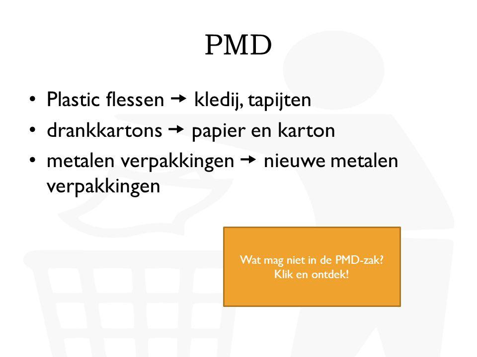 PMD • Plastic flessen  kledij, tapijten • drankkartons  papier en karton • metalen verpakkingen  nieuwe metalen verpakkingen Wat mag niet in de PMD