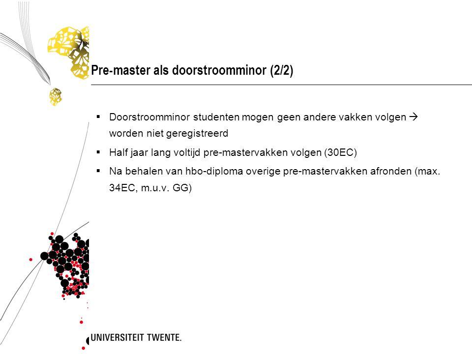 Pre-master als doorstroomminor (2/2)  Doorstroomminor studenten mogen geen andere vakken volgen  worden niet geregistreerd  Half jaar lang voltijd
