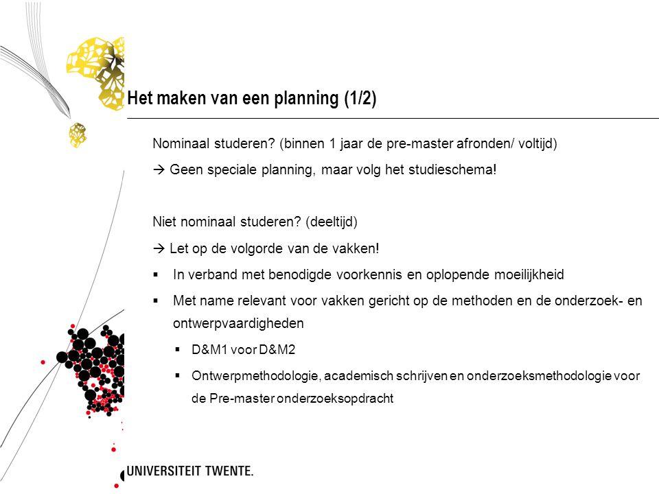Het maken van een planning (1/2) Nominaal studeren? (binnen 1 jaar de pre-master afronden/ voltijd)  Geen speciale planning, maar volg het studiesche