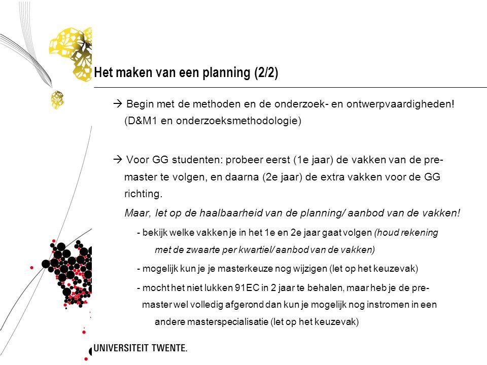 Het maken van een planning (2/2)  Begin met de methoden en de onderzoek- en ontwerpvaardigheden! (D&M1 en onderzoeksmethodologie)  Voor GG studenten