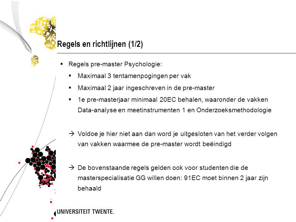Regels en richtlijnen (1/2)  Regels pre-master Psychologie:  Maximaal 3 tentamenpogingen per vak  Maximaal 2 jaar ingeschreven in de pre-master  1