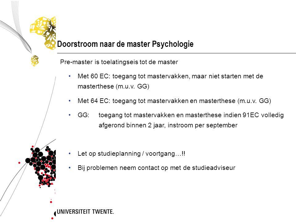 Doorstroom naar de master Psychologie Pre-master is toelatingseis tot de master •Met 60 EC: toegang tot mastervakken, maar niet starten met de mastert