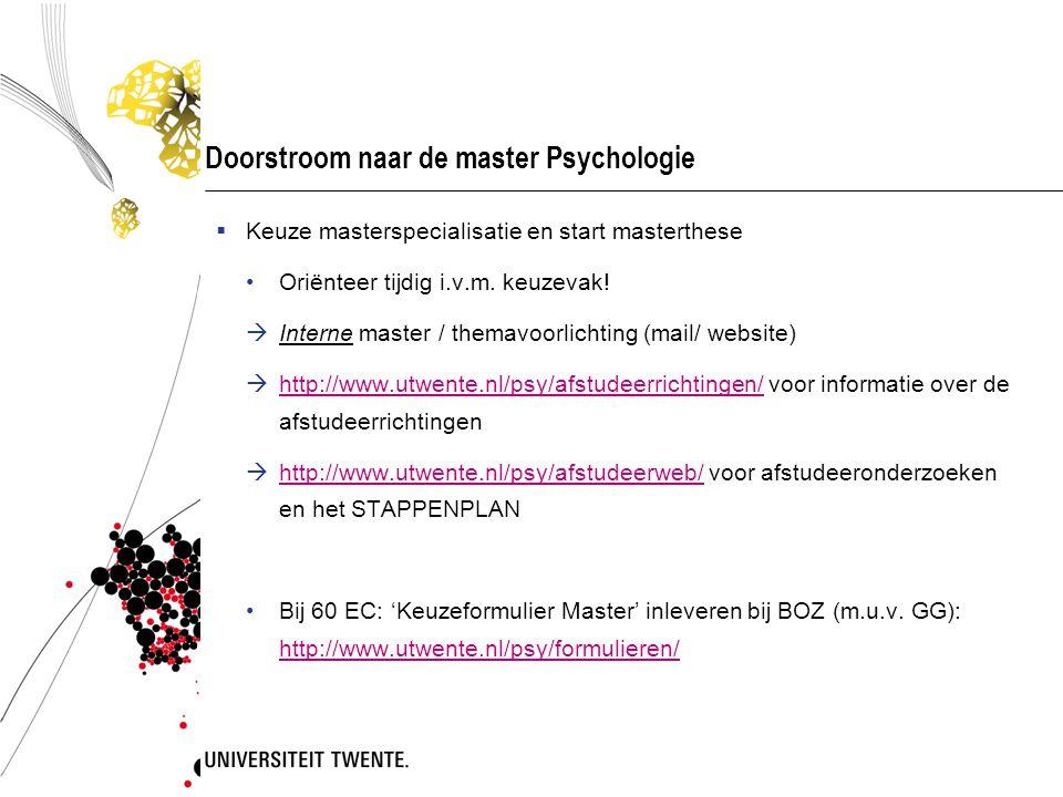 Doorstroom naar de master Psychologie  Keuze masterspecialisatie en start masterthese •Oriënteer tijdig i.v.m. keuzevak!  Interne master / themavoor