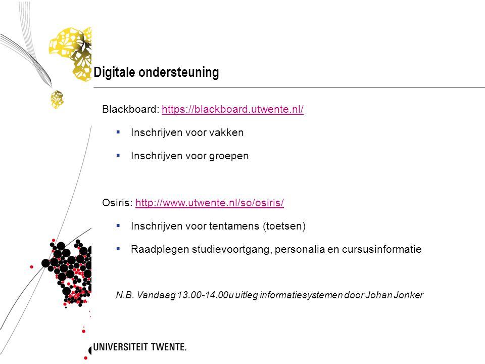 Digitale ondersteuning Blackboard: https://blackboard.utwente.nl/https://blackboard.utwente.nl/  Inschrijven voor vakken  Inschrijven voor groepen O