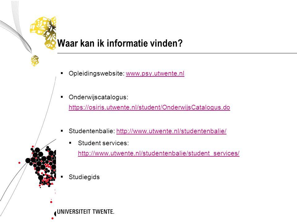 Waar kan ik informatie vinden?  Opleidingswebsite: www.psy.utwente.nlwww.psy.utwente.nl  Onderwijscatalogus: https://osiris.utwente.nl/student/Onder