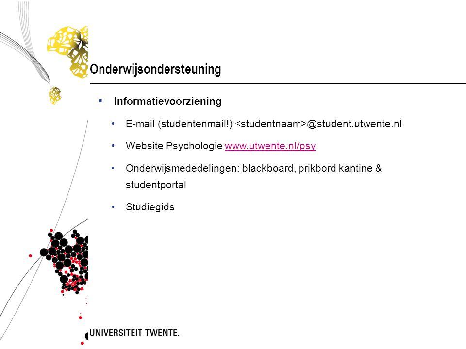 Onderwijsondersteuning  Informatievoorziening •E-mail (studentenmail!) @student.utwente.nl •Website Psychologie www.utwente.nl/psywww.utwente.nl/psy