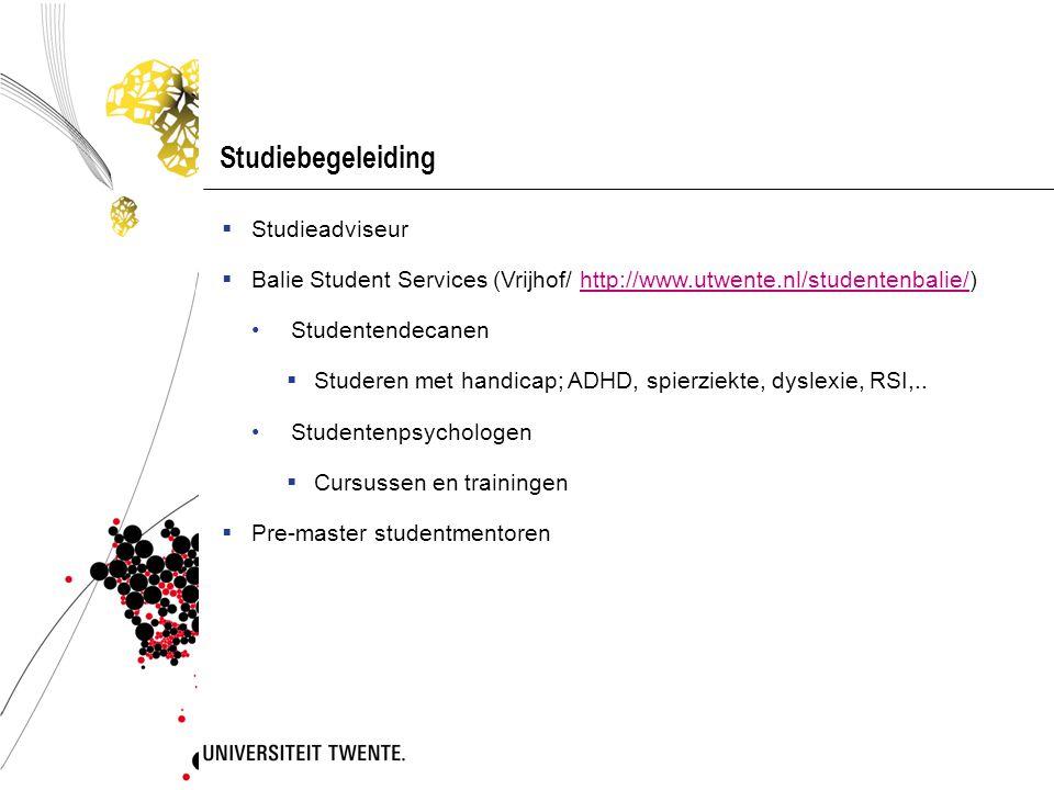 Studiebegeleiding  Studieadviseur  Balie Student Services (Vrijhof/ http://www.utwente.nl/studentenbalie/)http://www.utwente.nl/studentenbalie/ • St