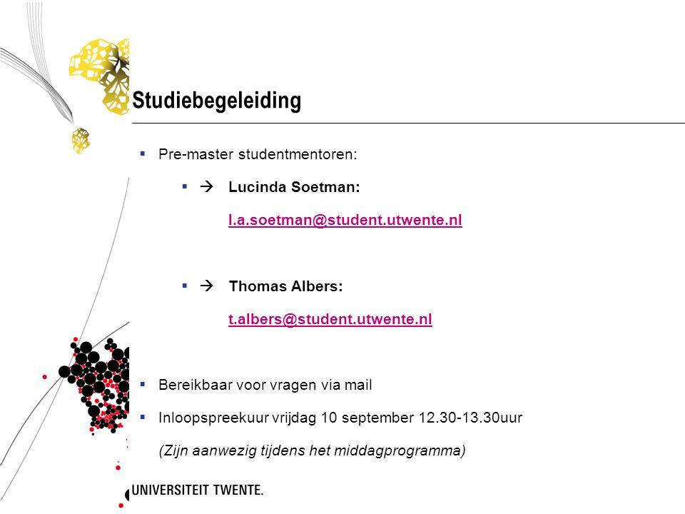 Studiebegeleiding  Pre-master studentmentoren:  Lucinda Soetman: l.a.soetman@student.utwente.nl  Thomas Albers: t.albers@student.utwente.nl  Ber